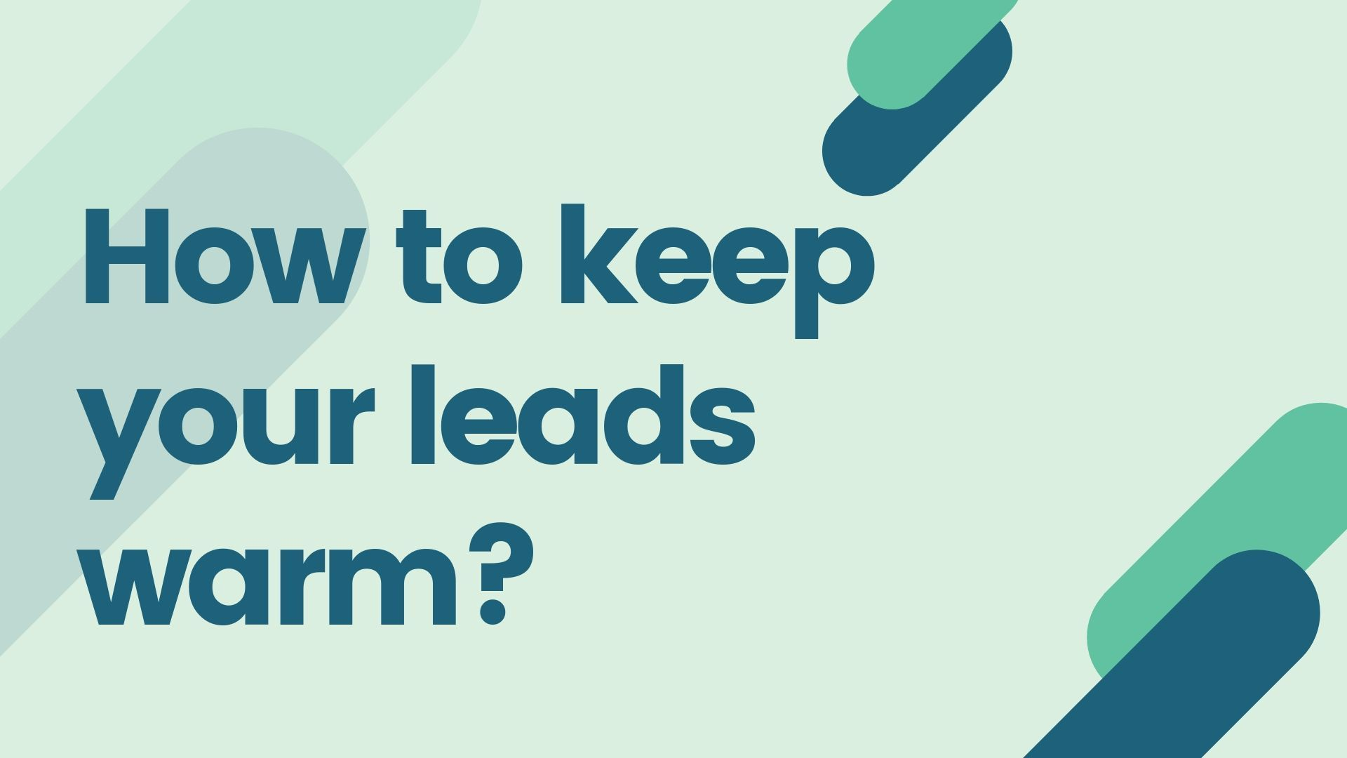 How to keep your leads warm?