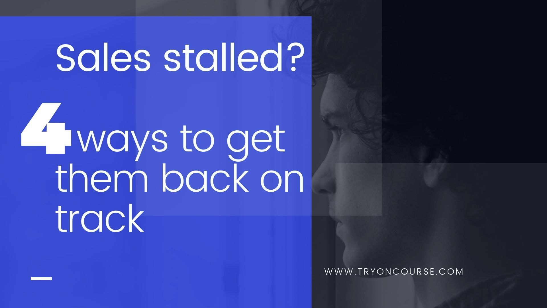 Sales stalled? 4 ways to get them back on track