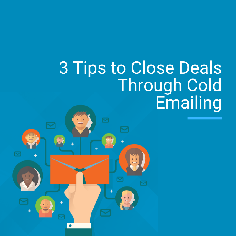 3 Tips to Close Deals Through Cold Emailing