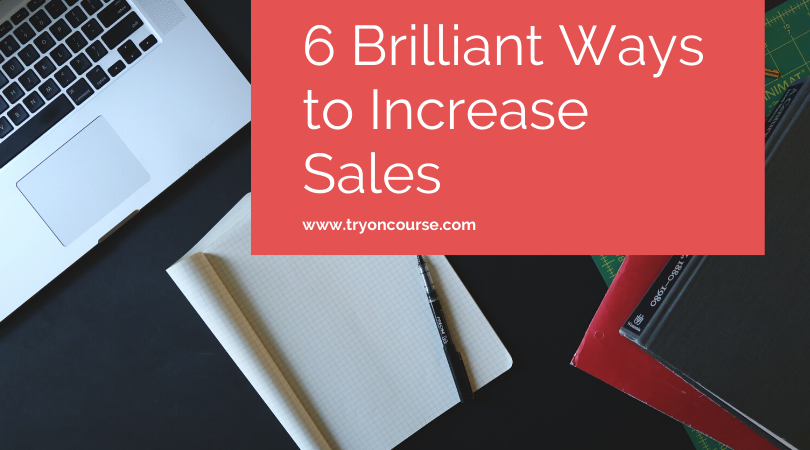 6 Brilliant Ways to Increase Sales