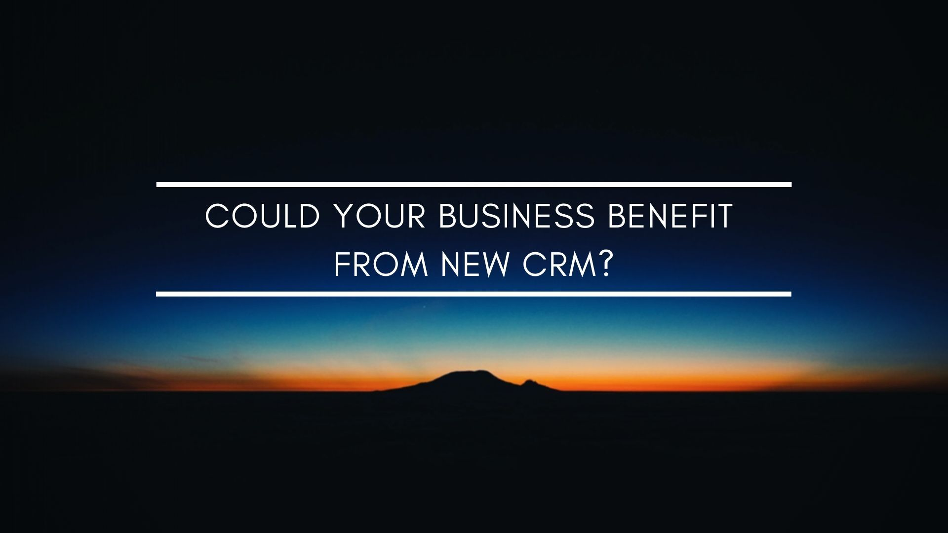 Could your business benefit from new CRM?