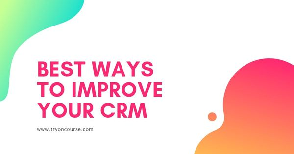 Best ways to improve your CRM