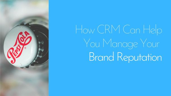 How CRM Can Help You Manage Your Brand Reputation