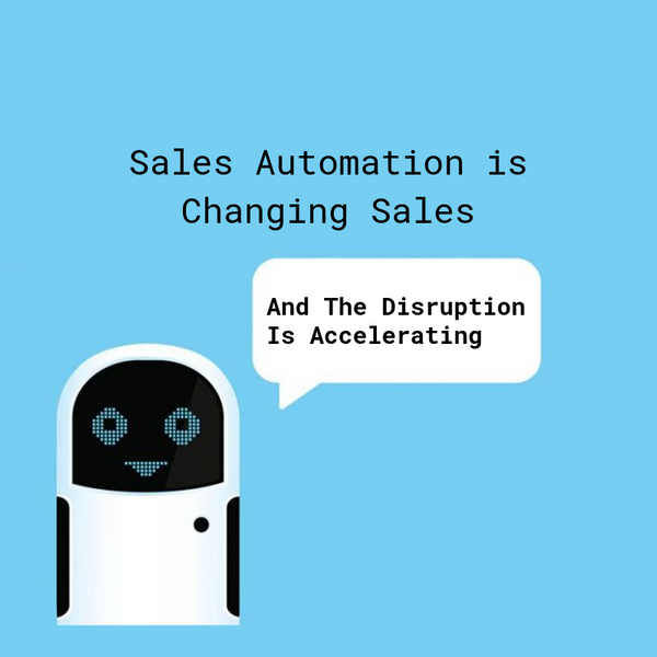 Sales Automation is Changing Sales – And The Disruption is Accelerating