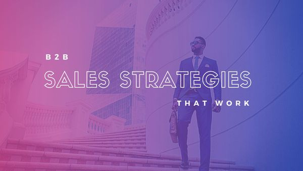 B2B Sales Strategies That Work