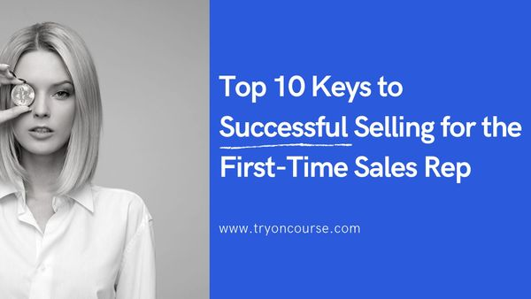 Top 10 Keys to Successful Selling for the First-Time Sales Rep