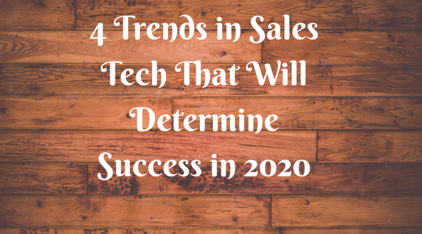 4 Trends in Sales Tech That Will Determine Success in 2020