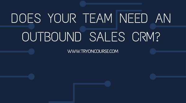 Does your team need an outbound sales CRM?