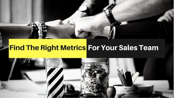Find the Right Metrics for Your Sales Team