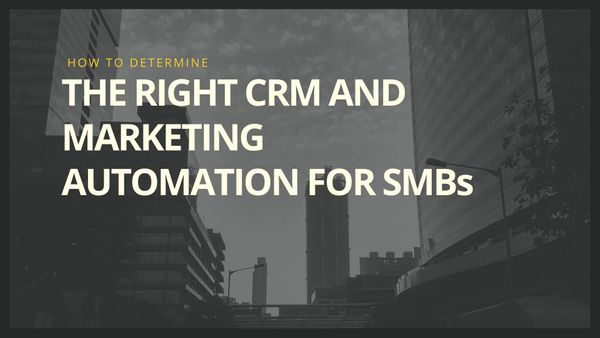 How To Determine The Right CRM And Marketing Automation For SMBs