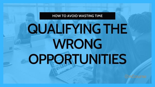 How to avoid wasting time qualifying the wrong opportunities