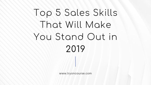 Top 5 Sales Skills That Will Make You Stand Out in 2019
