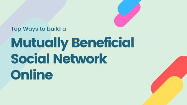 Top Ways to Build a Mutually Beneficial Social Network Online
