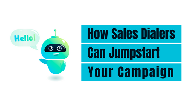 How Sales Dialers Can Jumpstart Your Campaign