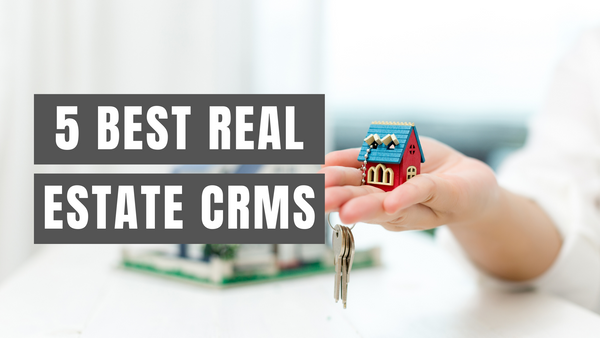 5 Best Real Estate CRMs