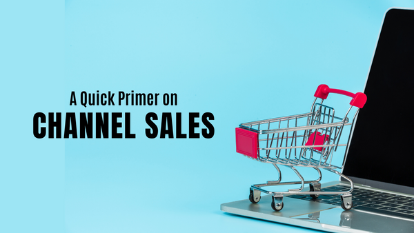 A Quick Primer on Channel Sales