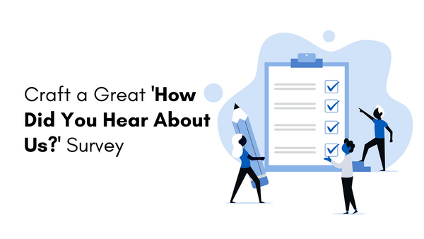 Craft a Great 'How Did You Hear About Us?' Survey