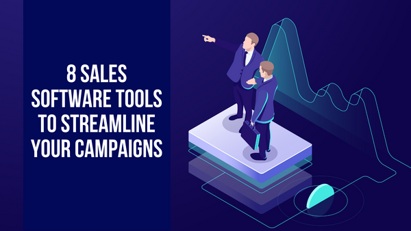 8 Sales Software Tools to Streamline Your Campaigns