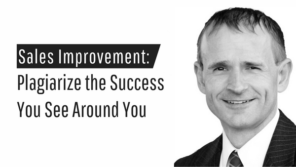 Sales Improvement: Plagiarize the Success You See Around You